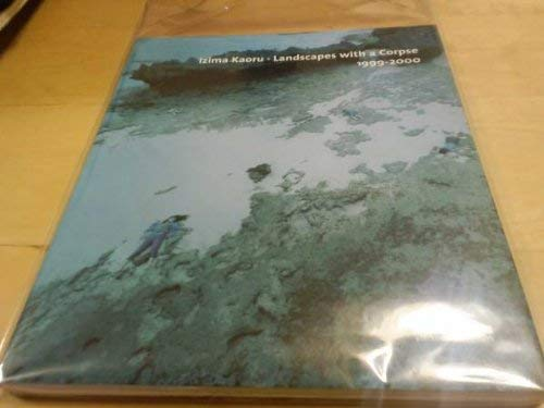 Izima Kaoru: Landscape with a Corpse 1999-2000: Anne Doran and