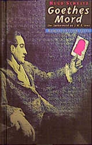 Goethes Mord Der Seelenmord an J.M.R. Lenz: SCHULTZ Hugo