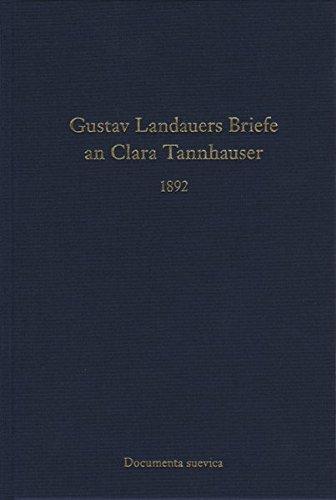Gustav Landauers Briefe an Clara Tannhauser 1892: Irmtraud Beth-Wischnath