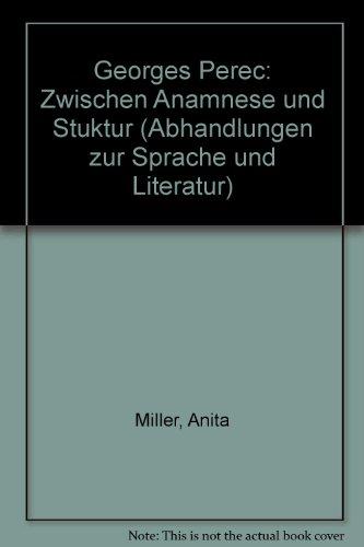 Georges Perec: Zwischen Anamnese und Struktur (Abhandlungen zur Sprache und Literatur) (German Edition) (3861430460) by Anita Miller