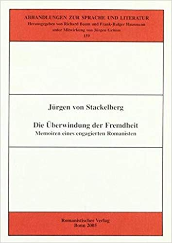 Die Überwindung der Fremdheit. Memoiren eines engagierten Romanisten.: Stackelberg, Jürgen von