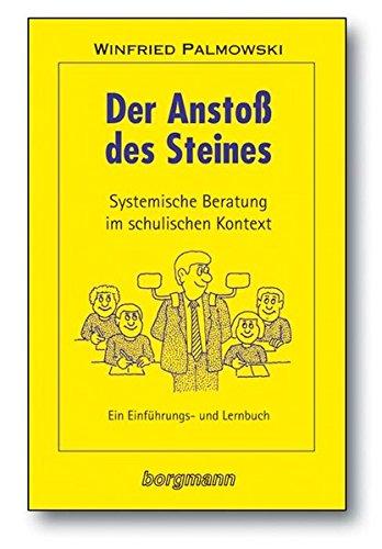 9783861452225: Der Ansto� des Steines: Systemische Beratung im schulischen Kontext. Ein Einf�hrungs- und Lernbuch
