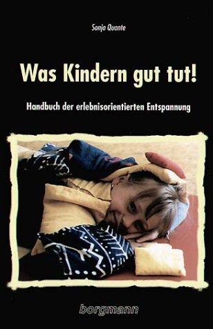 9783861452362: Was Kindern gut tut!: Handbuch der erlebnisorientierten Entspannung