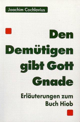 9783861471608: Dem Demütigen gibt Gott Gnade: Erläuterungen zum Buch Hiob (Livre en allemand)