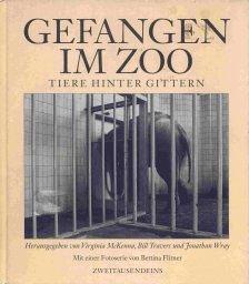 Gefangen im Zoo. Tiere hinter Gittern - signiert von Virginia McKenna: McKenna, Virginia; Trevors, ...