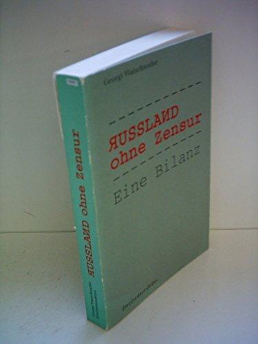 Russland ohne Zensur. Eine Bilanz.: Georgi Watschnadse