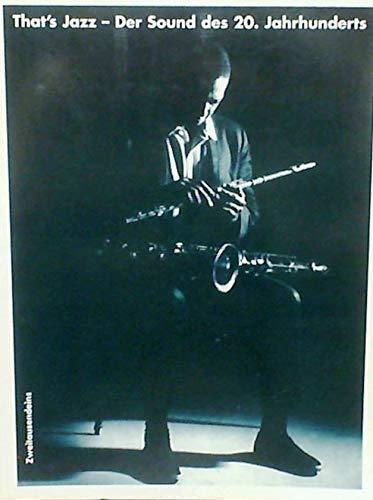9783861502142: That's Jazz. Der Sound des 20. Jahrhundert. Eine Musik-, Pesonen-, Kultur-, Sozial- und Mediengeschichte des Jazz von den Anfängen bis zur Gegenwart