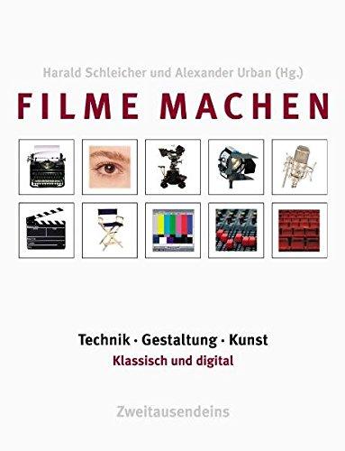 9783861507000: Filme machen: Technik, Gestaltung, Kunst. Klassisch und digital