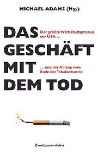 9783861507796: Das Gesch�ft mit dem Tod: Der gr��te Wirtschaftsprozess der USA und der Anfang vom Ende der Tabakindustrie