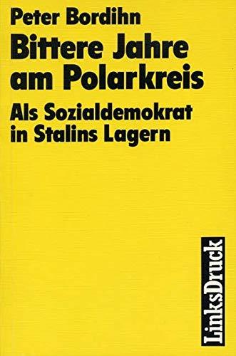9783861530053: Bittere Jahre am Polarkreis. Als Sozialdemokrat in Stalins Lagern
