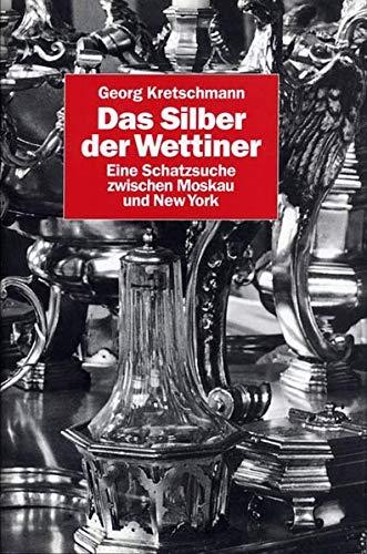 9783861530886: Das Silber der Wettiner. Eine Schatzsuche zwischen Moskau und New York