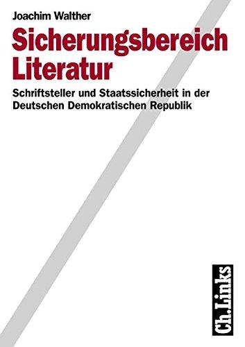 Sicherungsbereich Literatur - Schriftsteller und Staatssicherheit in der Deutschen Demokratischen ...