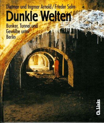 9783861531296: Dunkle Welten: Bunker, Tunnel und Gewölbe unter Berlin (German Edition)