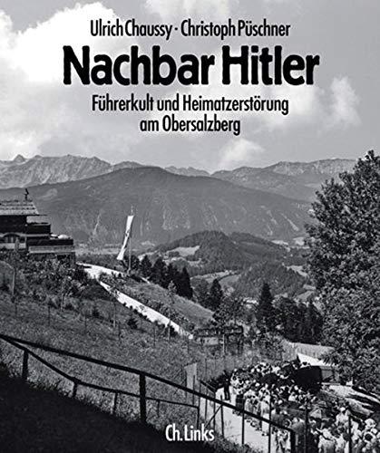 Nachbar Hitler. Führerkult und Heimatzerstà rung am Obersalzberg