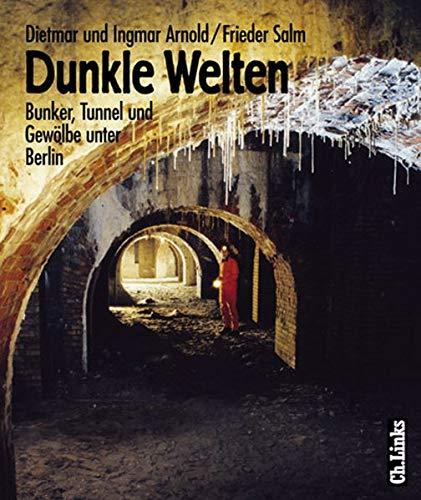 9783861531890: Dunkle Welten: Bunker, Tunnel und Gewolbe unter Berlin (German Edition)