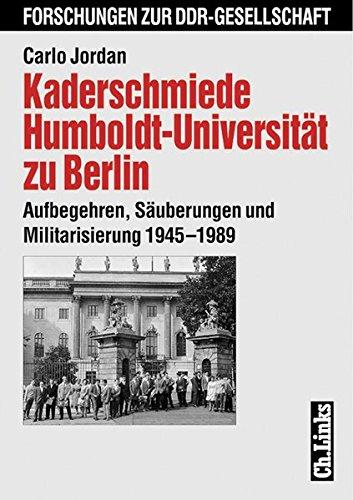 9783861532538: Kaderschmiede Humboldt-Universit�t: Aufbegehren, S�uberungen und Militarisierung 1945 - 1989 (Forschungen zur DDR-Gesellschaft)