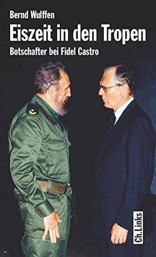 9783861534068: Eiszeit in den Tropen. Botschafter bei Fidel Castro