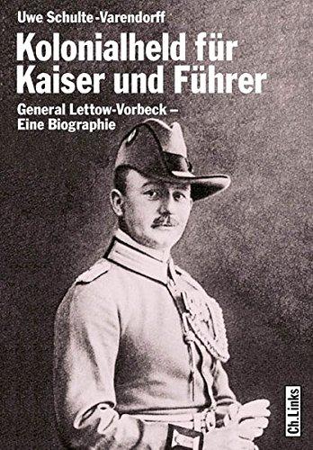 9783861534129: Kolonialheld f�r Kaiser und F�hrer: General Lettow-Vorbeck - Mythos und Wirklichkeit