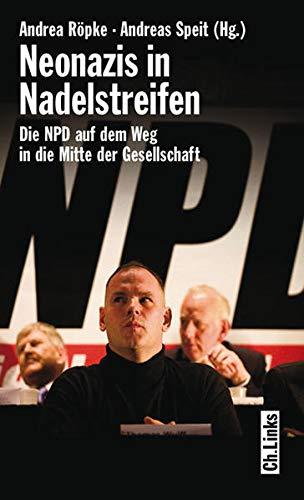 Neonazis in Nadelstreifen. Die NPD auf dem Weg in die Mitte der Gesellschaft. - Speit, Andreas und Andrea Röpke (Herausgeber)