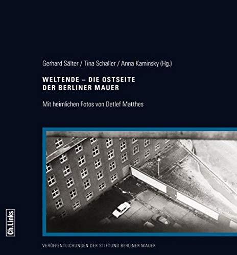 9783861536222: Weltende - Die Ostseite der Berliner Mauer: Mit heimlichen Fotos von Detlef Matthes