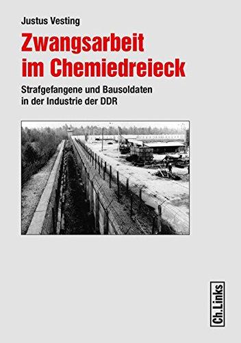 9783861536758: Zwangsarbeit im Chemiedreieck: Strafgefangene und Bausoldaten in der Industrie der DDR