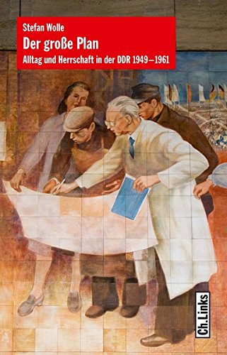 Der große Plan: Alltag und Herrschaft in der DDR 1949-1961 (Hardback): Stefan Wolle