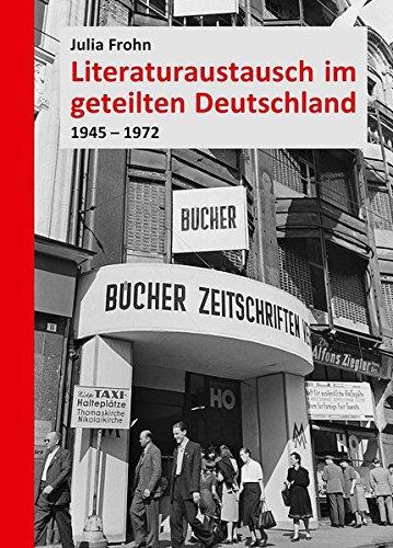 Literaturaustausch im geteilten Deutschland. 1945 - 1972.: Frohn, Julia.