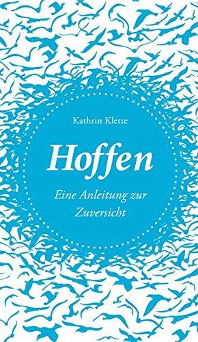 Hoffen : Eine Anleitung zur Zuversicht: Kathrin Klette