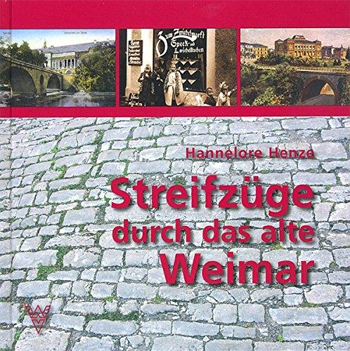 Streifzüge durch das alte Weimar: Henze, Hannelore