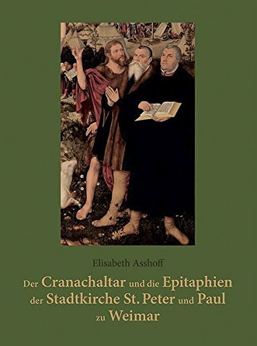9783861602682: Der Cranachaltar und die Epitaphien der Stadtkirche St. Peter und Paul zu Weimar