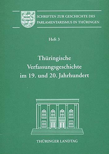 Thüringische Verfassungsgeschichte im 19 und 20 Jahrhundert: Thüringer Landtag (Hrsg.),