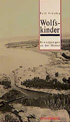 Wolfskinder: Grenzganger an der Memel (German Edition): Kibelka, Ruth