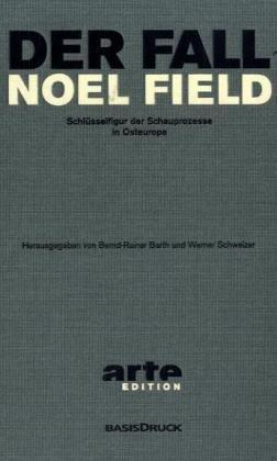 9783861631378: Der Fall Noel Field: Band 1: Verh�rprotokolle und Aufzeichnungen aus der Haft 1949 - 1954. Band 2: Asyl in Ungarn 1954 - 1957
