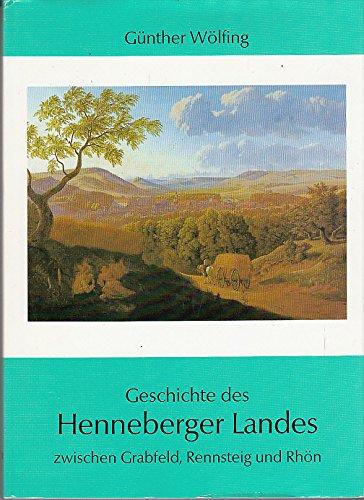 Geschichte des Henneberger Landes zwischen Grabfeld, Rennsteig und Rhön: Regionales Thüringen ...