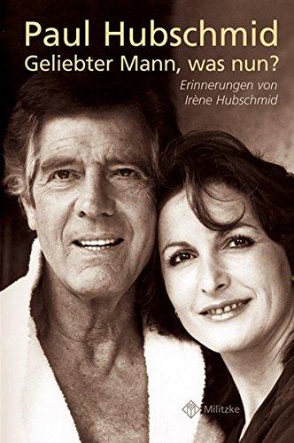 9783861897453: Paul Hubschmid - Geliebter Mann, was nun?