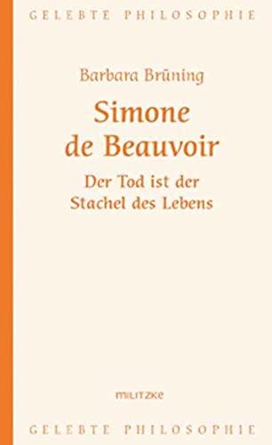 Simone de Beauvoir ? Der Tod ist der Stachel des Lebens (Gelebte Philosophie) - Brüning Barbara