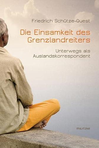9783861898238: Die Einsamkeit des Grenzlandreiters: Unterwegs als Auslandskorrespondent
