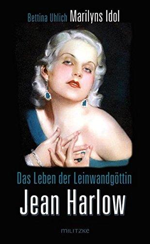 Das Leben der Leinwandgöttin Jean Harlow. Marilyns Idol - Bettina Uhlich