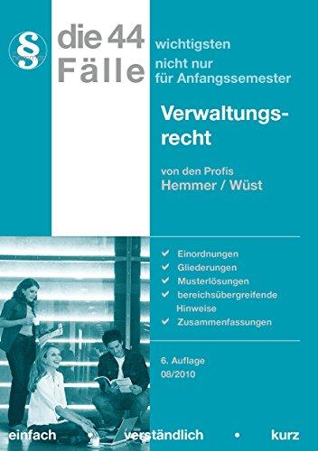 Die 44 wichtigsten Fälle zum Verwaltungsrecht: Stand: 08/2010 - Einfach, verständlich, kurz - Karl-Edmund Hemmer; Achim Wüst