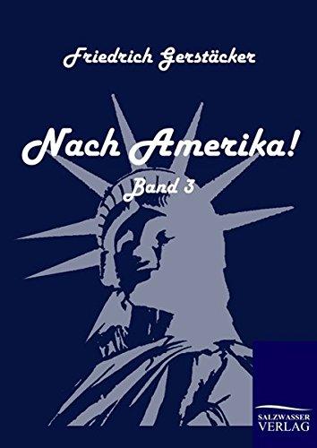 Nach Amerika! Band 3: Friedrich Gerstäcker