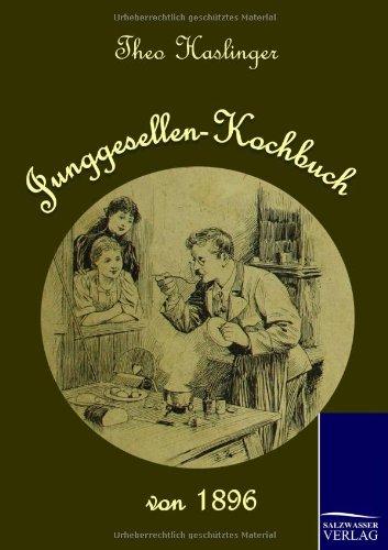Junggesellen-Kochbuch Von 1896 (Paperback): Theo Haslinger