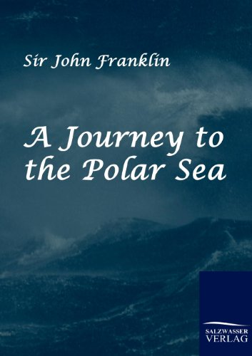 A Journey to the Polar Sea: Sir John Franklin