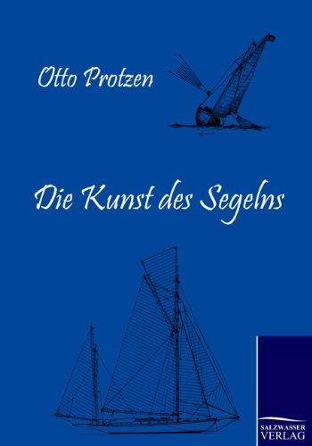 Die Kunst Des Segelns: Otto Protzen