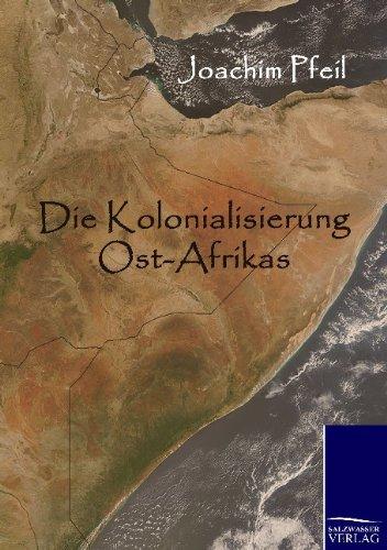 Die Kolonialisierung Ost-Afrikas: Joachim Pfeil
