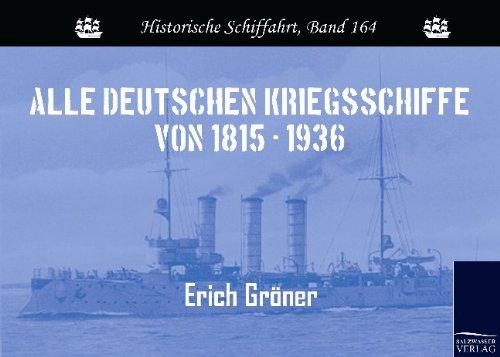 Alle deutschen Kriegsschiffe von 1815 - 1936: Erich Gr�ner