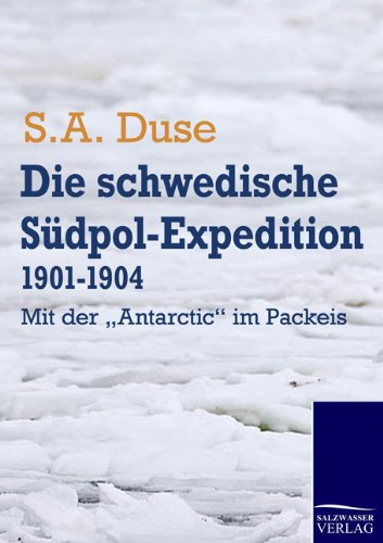 Die schwedische Südpol-Expedition 1901-1904 (German Edition): S.A. Duse