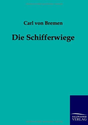 Die Schifferwiege (German Edition): Carl von Bremen