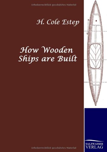 How Wooden Ships are Built: Estep, H. Cole