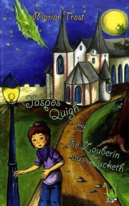 Jaspos Quigh und die Zauberin aus Zucketh - Marion Trost