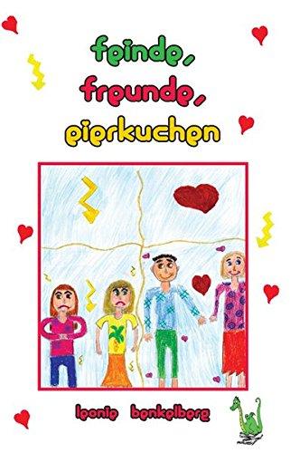 Feinde, Freunde, Eierkuchen - Zickenkrieg, Mädchenfreundschaft, - Leonie Benkelberg
